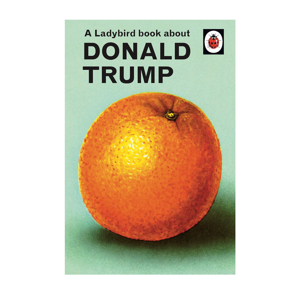Ladybird book about Trump: Joel Morris & Jason Hazeley Donald trump parody book