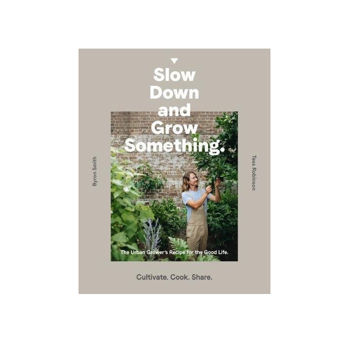 Slow down and grow something - Byron Smith gardening book