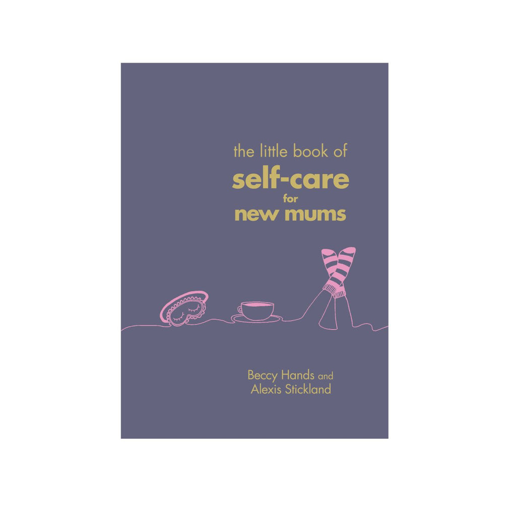 Little book of self care for new mums - Becky Hands & Alexis Stickland
