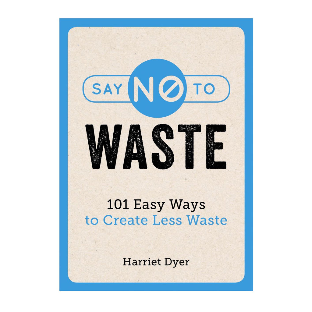 Say No to Waste: Harriet Dyer zero waste eco green living book