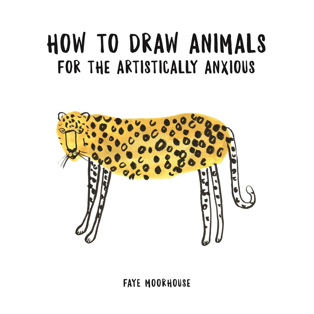 How to draw animals for the artistically anxious - Faye Moorhouse drawing book for kids or adults