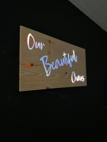 Light up  our beautiful chaos  battery powered light up sign wall hung hand made to order.