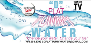 "*Thirty (30) Day Supply of ""D"" Flat Tummy WaterTM=$43.00 +plus shipping"