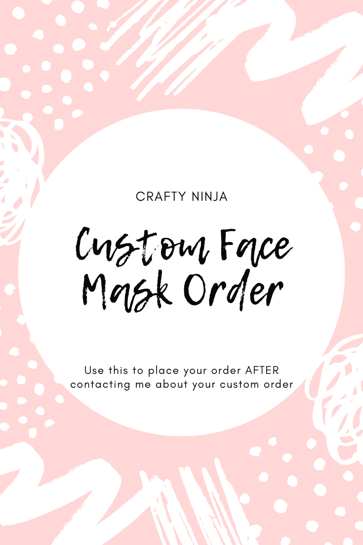 CUSTOM ORDER Face Mask