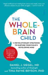 The Whole Brain Child - 12 revolutionary strategies to nurture your child's developing mind
