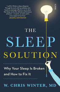 The Sleep Solution - Why your sleep is broken and how to fix it