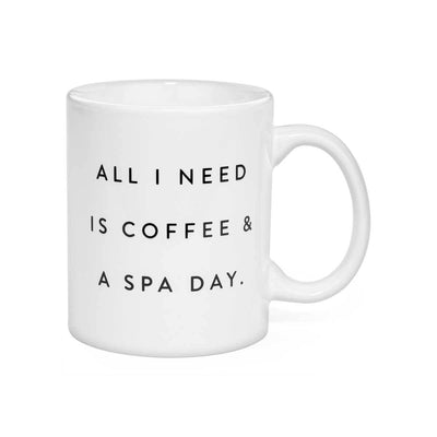 All I Need Is Coffee & A Spa Day Mug