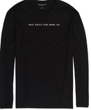 What Would Your Mama Say Long Sleeve T-shirt