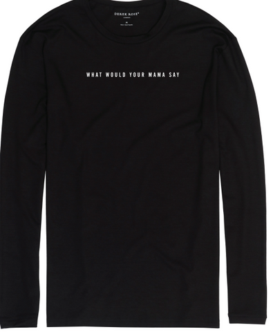 What Would Your Mama Say Long Sleeve T-shirt (limited sizing)