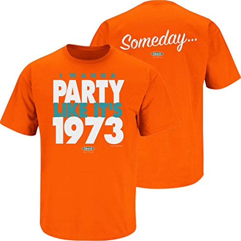 Miami Football Fans. Someday I Wanna Party Like It'S 1973 Orange T-Shirt (Sm-5X) (Short Sleeve, Large)