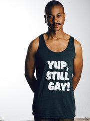 YUP, STILL GAY TANK