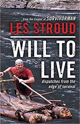 Les Stroud Will to Live: Dispatches from the Edge of Survival
