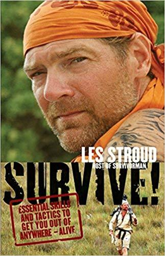 Les Stroud Survive!: Essential Skills and Tactics to Get You Out of Anywhere
