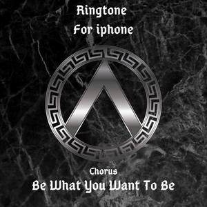 RINGTONE 'Be What You Want To Be' for iphone (Chorus)