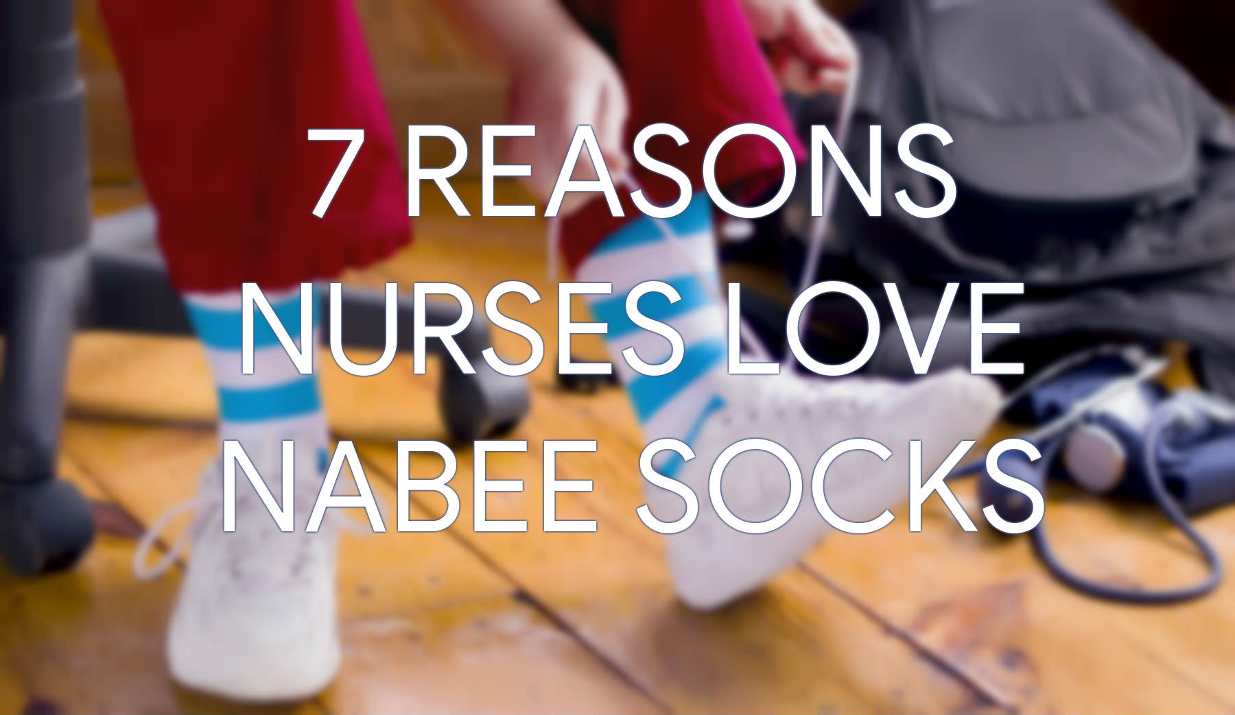 7 Reasons Nurses Love Nabee Socks!
