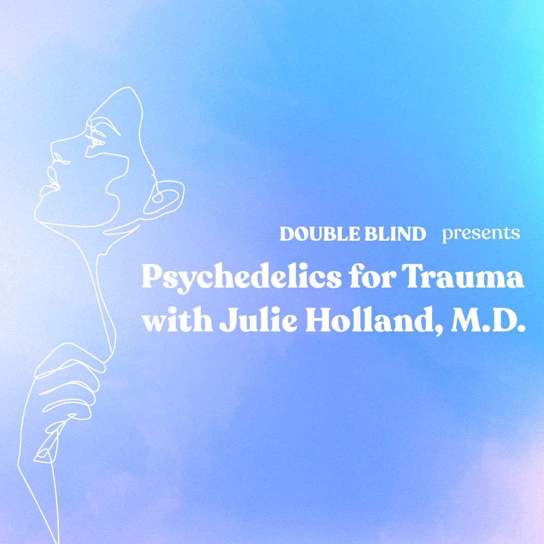 Psychedelics for Trauma with Julie Holland, M.D. | Recording