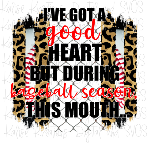 I've got a good heart but during baseball season, this mouth... (leopard) PNG