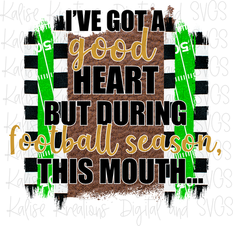 I've got a good heart but during football season, this mouth... (black and gold) PNG
