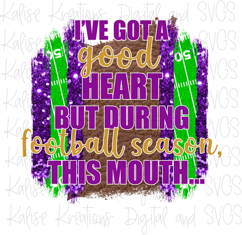 I've got a good heart but during football season, this mouth... (purple and gold) PNG
