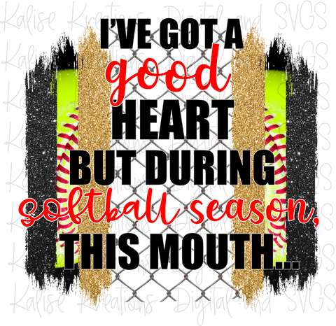 I've got a good heart but during softball season, this mouth... (black and gold) PNG