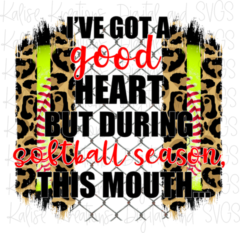 I've got a good heart but during softball season, this mouth... (leopard) PNG
