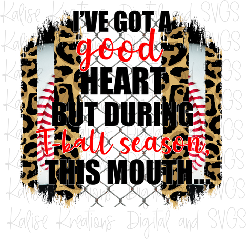 I've got a good heart but during T-ball season, this mouth... (leopard) PNG