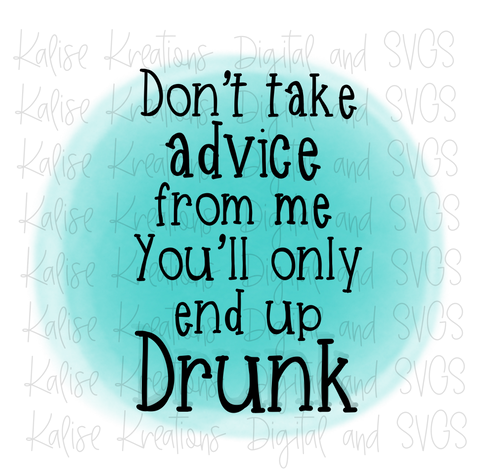 Don't take advice from me, you'll only end up drunk PNG