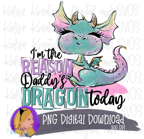 I'm the reason Daddy's Dragon today PNG