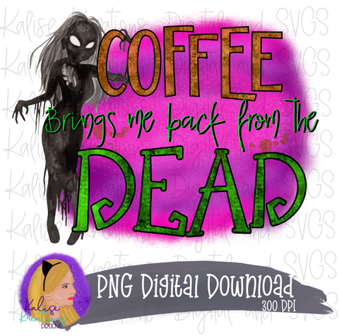Coffee brings me back from the Dead PNG