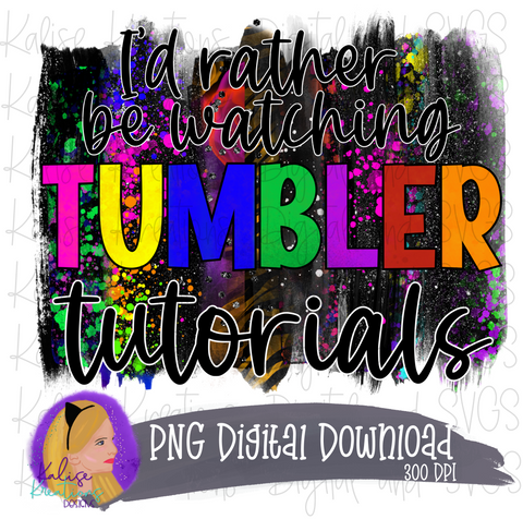 I'd rather be watching Tumbler Tutorials PNG