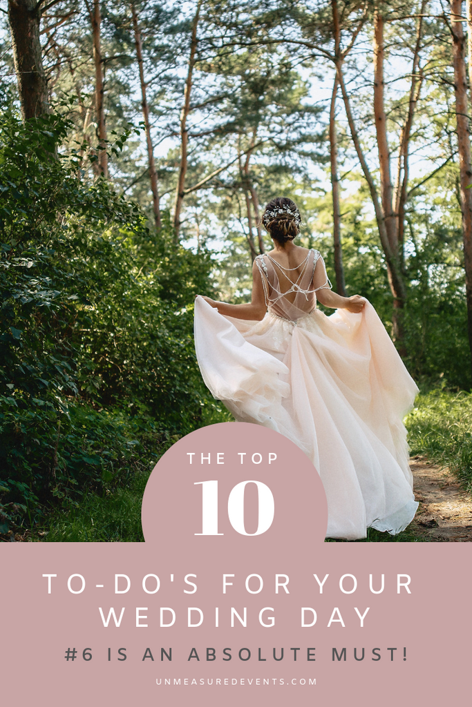 The Top 10 To-Do's for your Wedding Day. Number 6 is an Absolute Must! Plan Your Wedding Here at Unmeasured Events