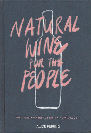 Natural Wine for the People : By Alice Feiring : 2019