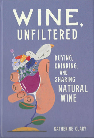 Wine, Unfiltered : By Katherine Clary : 2020