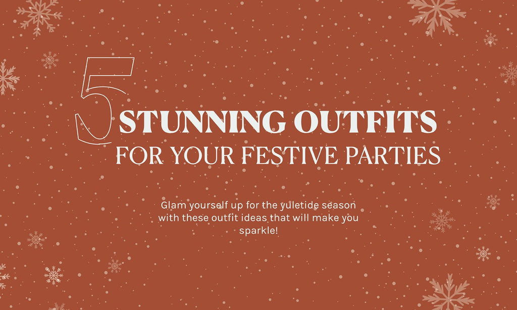5 Stunning Outfits for your Festive Parties – Time to Sparkle!