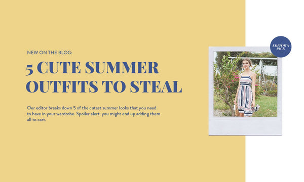 Editors' Picks: 5 Cute Summer Outfits to Steal Right Now!