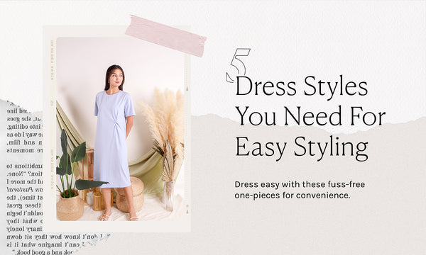 5 DRESS STYLES YOU NEED - to make your life easier!