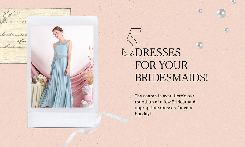 5 Dresses for your Bridesmaids!
