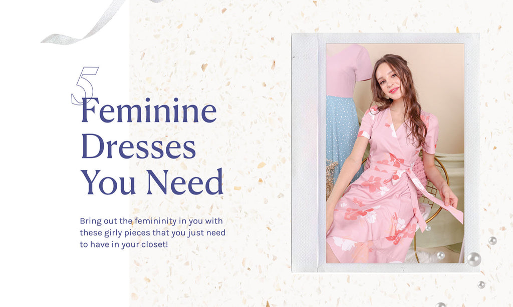 The 5 Feminine Dresses You Need In Your Wardrobe!