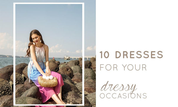 10 DRESSES FOR YOUR DRESSY OCCASION; ✧・゚