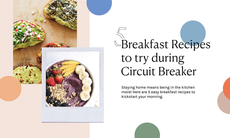 5 Easy Breakfast Recipes to try during Circuit Breaker!