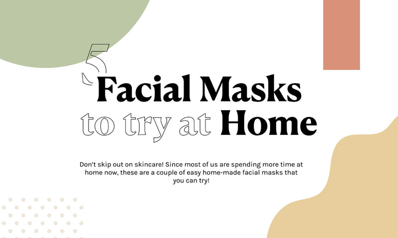 Get DIY with your facials! 5 Facial Masks to try at Home!