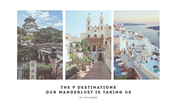 The 9 Destinations Our Wanderlust is Taking Us