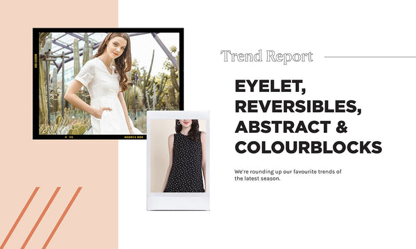 TRENDS SPOTLIGHT: EYELET, REVERSIBLE, ABSTRACT, COLOURBLOCK