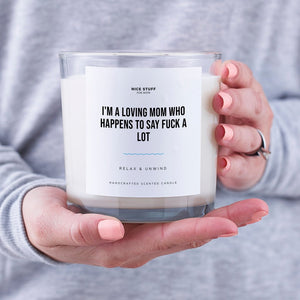 Luxury Candle 70 Hours I17 - I'M A LOVING MOM WHO HAPPENS TO SAY FUCK A LOT