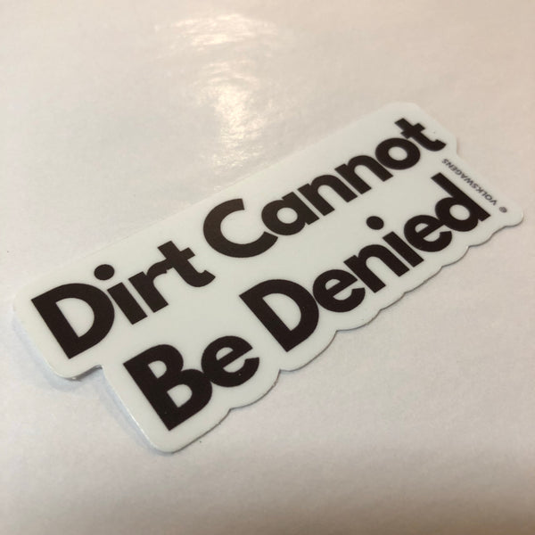 Dirt Cannot Be Denied - Sticker