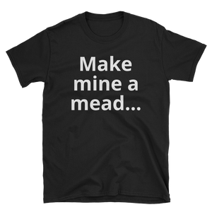 Make mine a mead Unisex T-Shirt