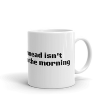 Load image into Gallery viewer, Apparently mead isn't a morning drink mug