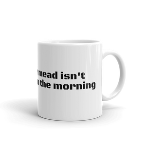 Apparently mead isn't a morning drink mug