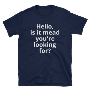 Hello, is it mead? Short-Sleeve Unisex T-Shirt