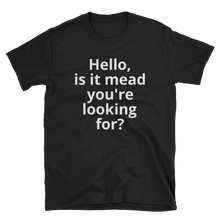 Load image into Gallery viewer, Hello, is it mead? Short-Sleeve Unisex T-Shirt
